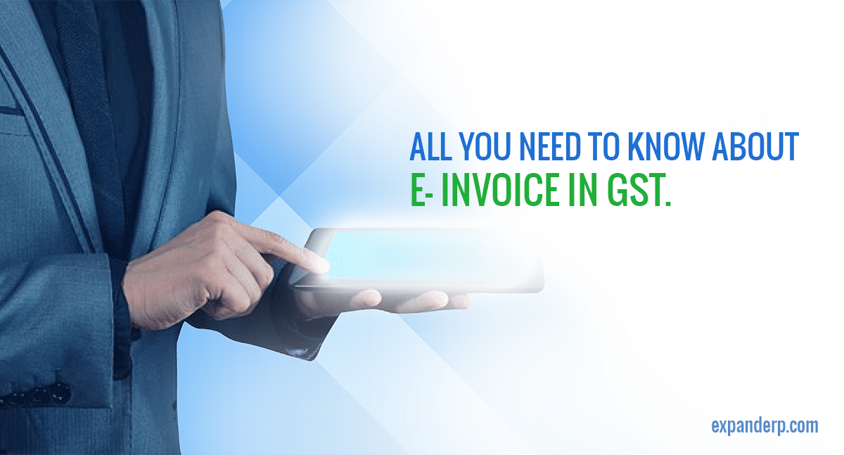 ALL YOU NEED TO KNOW ABOUT E- INVOICE IN GST