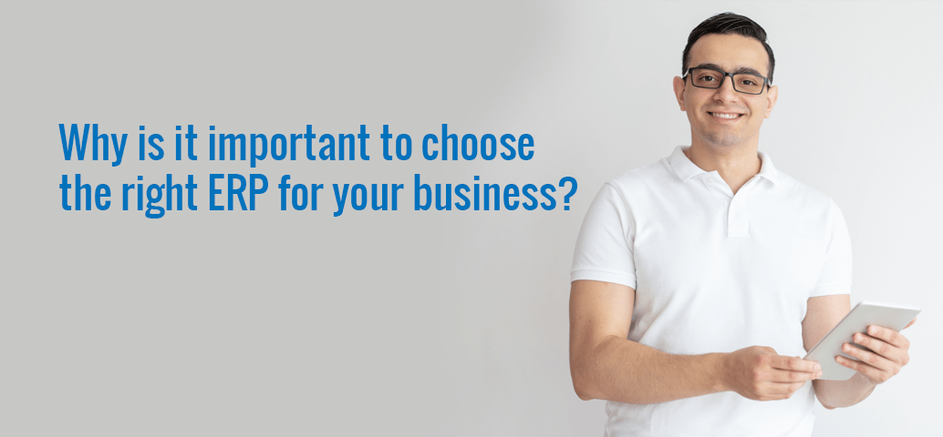 Why is it important to choose the right ERP for your business?