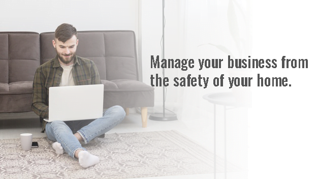 Manage your business from the safety of your home.