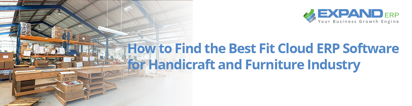 How to Find the Best Fit Cloud ERP Software for Handicraft and Furniture Industry