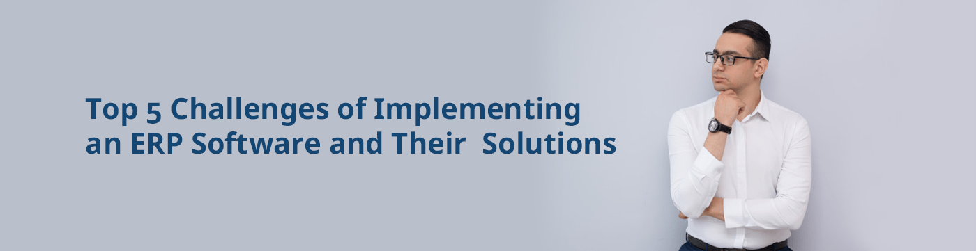 Top 5 Challenges of Implementing an ERP Software and Their Solutions