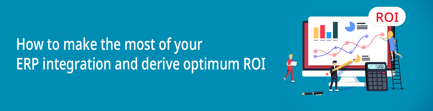 How to make the most of your ERP integration and derive optimum ROI