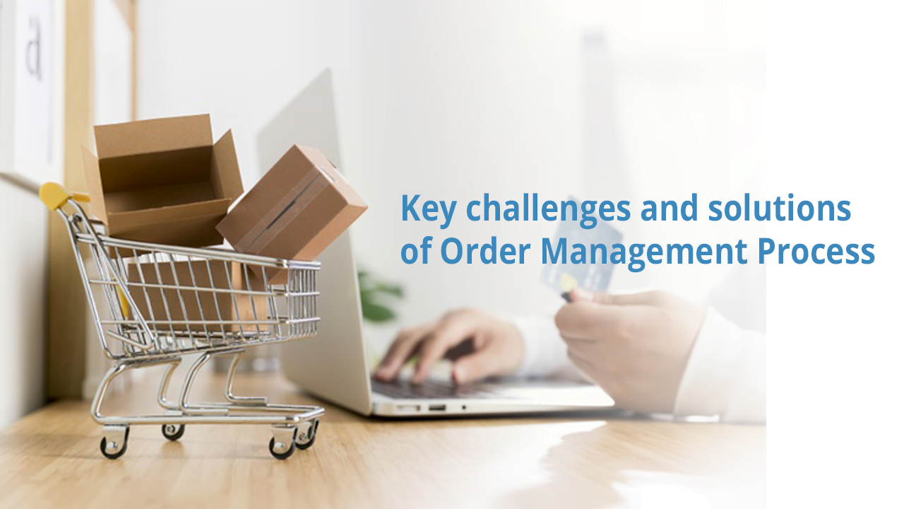 Key challenges and solutions of Order Management Process